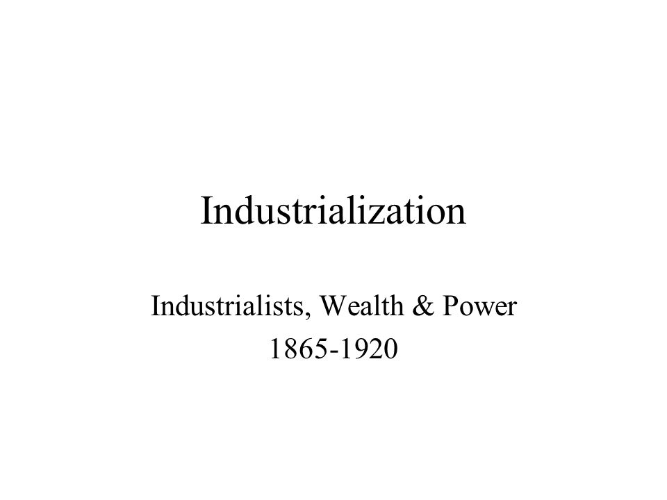 Industrialists, Wealth & Power 1865-1920