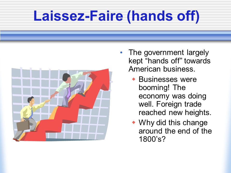 Laissez-Faire (hands off)
