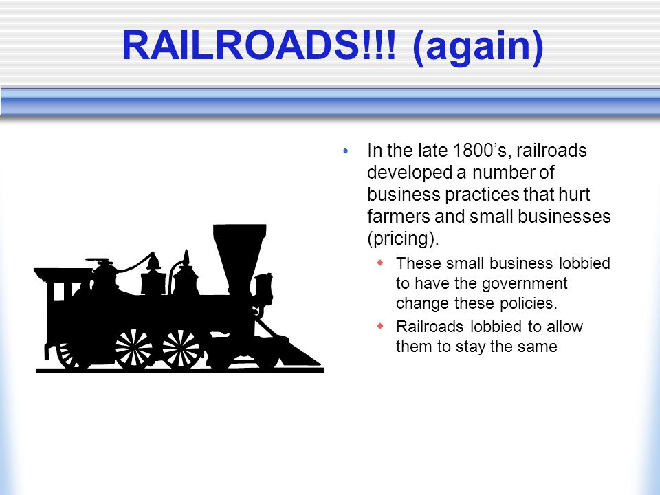 RAILROADS!!! (again) In the late 1800's, railroads developed a number of business practices that hurt farmers and small businesses (pricing).