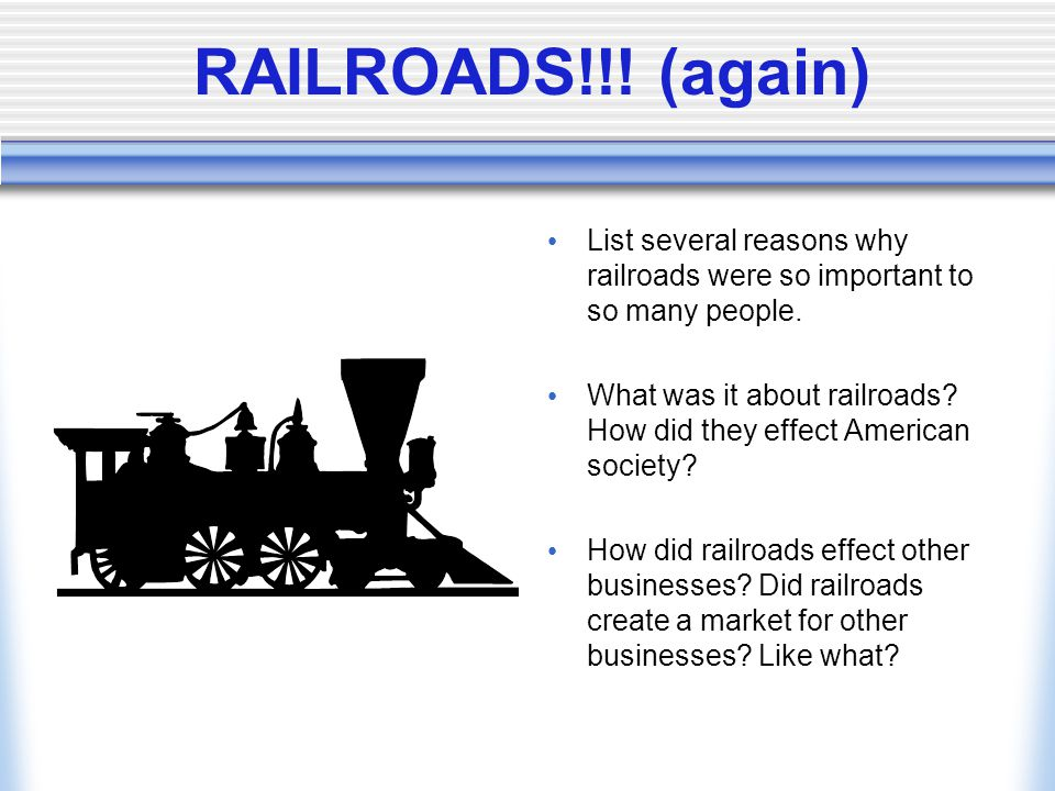 RAILROADS!!! (again) List several reasons why railroads were so important to so many people.