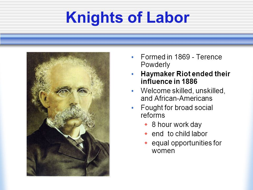Knights of Labor Formed in 1869 - Terence Powderly