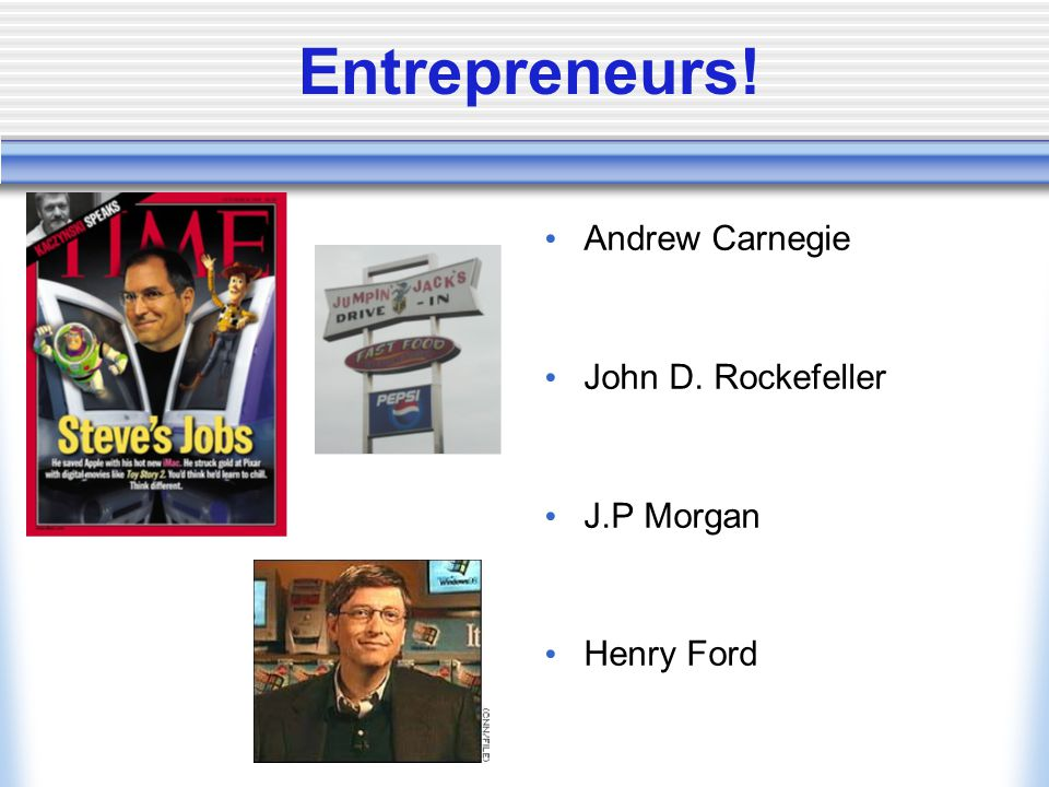 Entrepreneurs! Andrew Carnegie John D. Rockefeller J.P Morgan