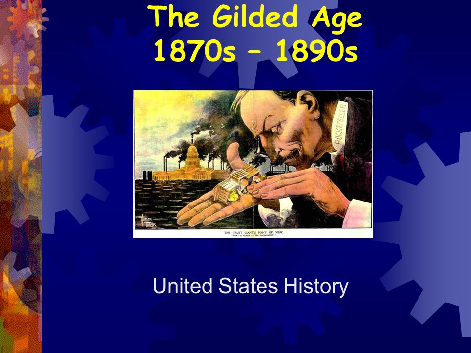The Gilded Age 1870s – 1890s United States History