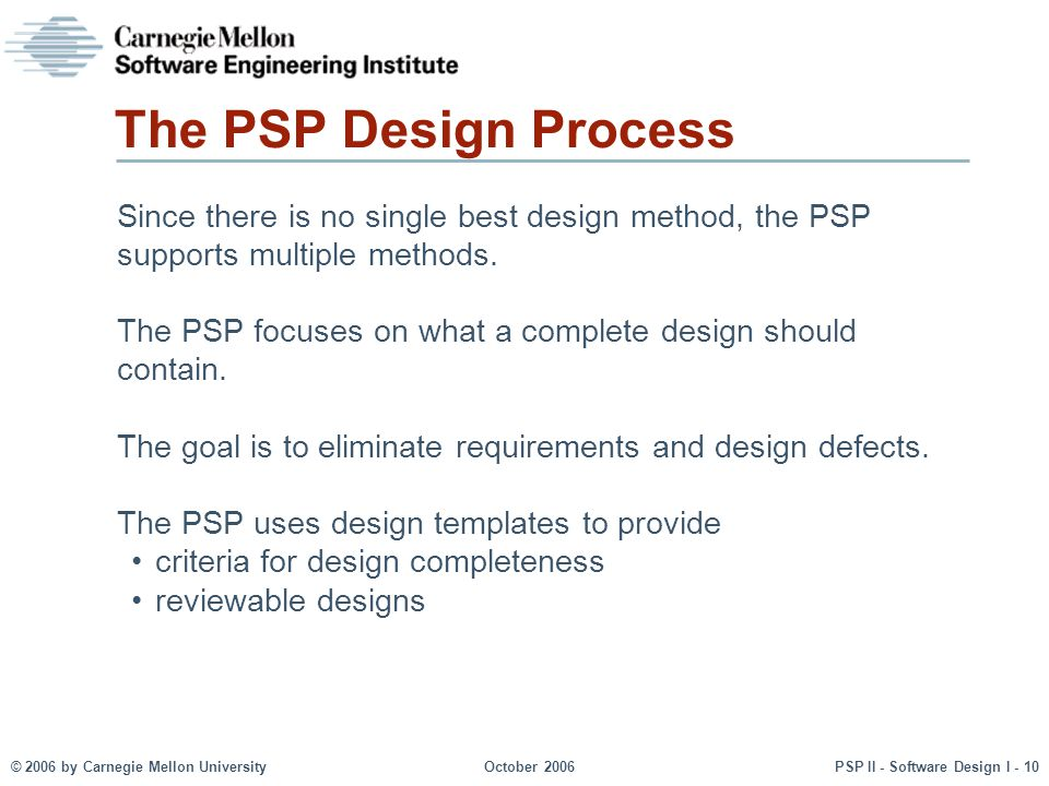 The PSP Design Process Since there is no single best design method, the PSP supports multiple methods.
