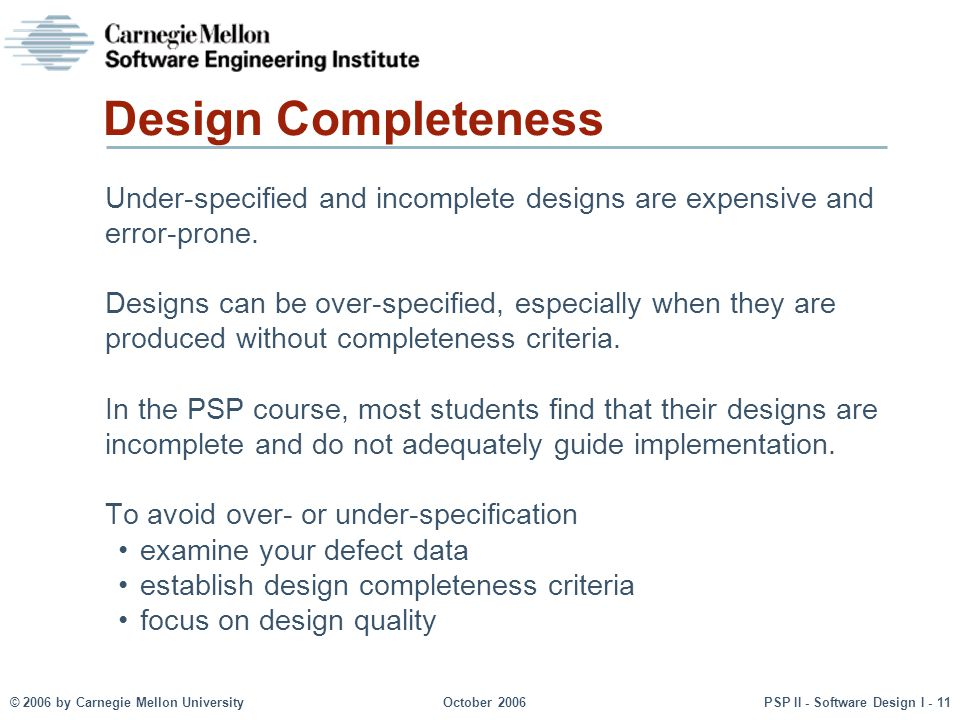 Design Completeness Under-specified and incomplete designs are expensive and error-prone.