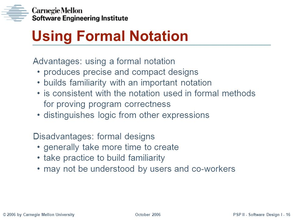 Using Formal Notation Advantages: using a formal notation