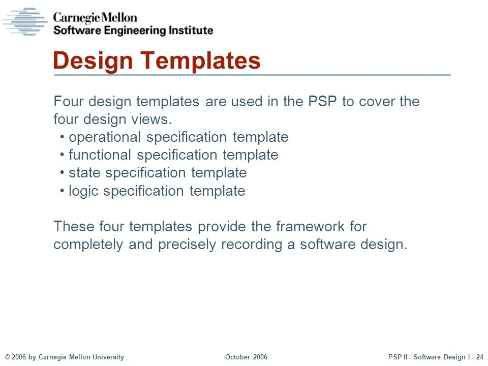 Design Templates Four design templates are used in the PSP to cover the four design views. operational specification template.