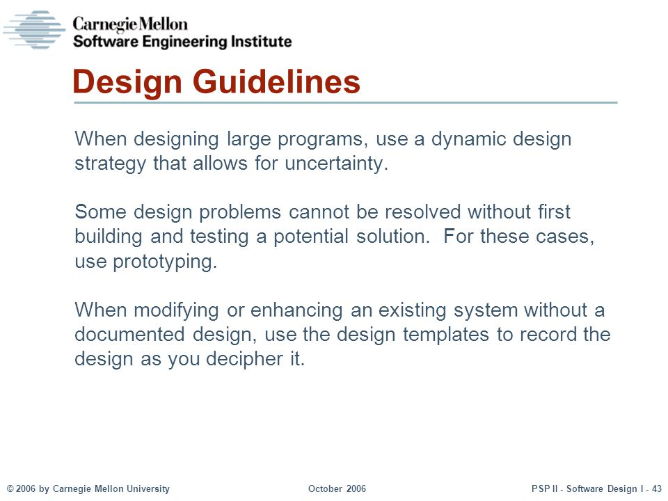 Design Guidelines When designing large programs, use a dynamic design strategy that allows for uncertainty.