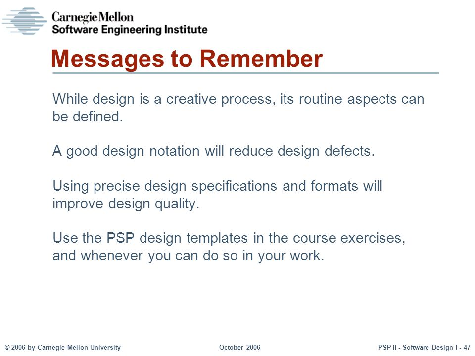 Messages to Remember While design is a creative process, its routine aspects can be defined. A good design notation will reduce design defects.