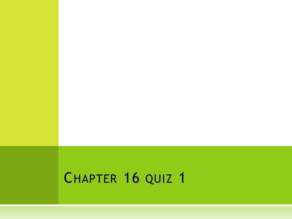 Chapter 16 quiz 1