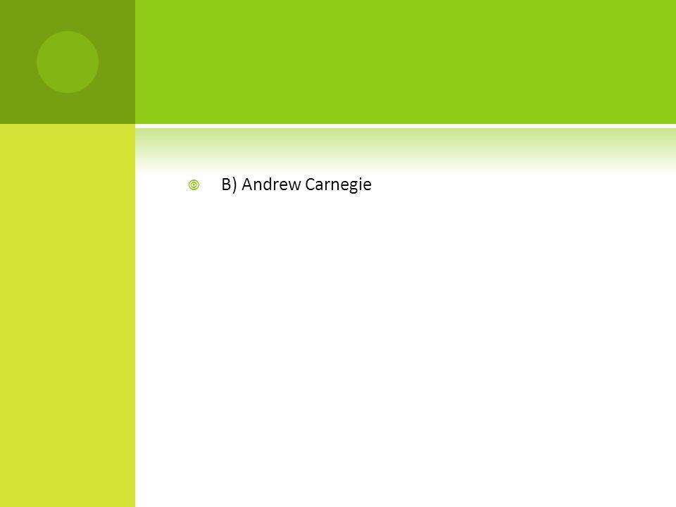 B) Andrew Carnegie