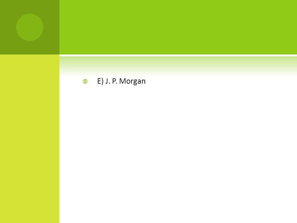 E) J. P. Morgan