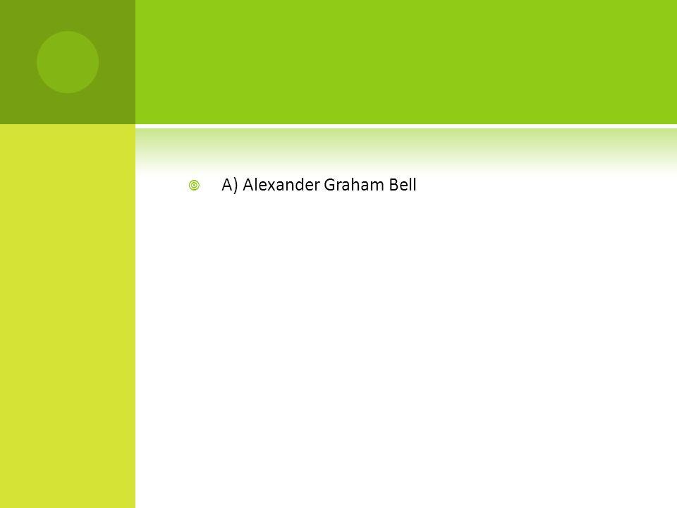 A) Alexander Graham Bell