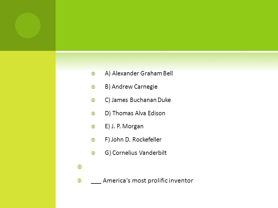 ___ America s most prolific inventor A) Alexander Graham Bell