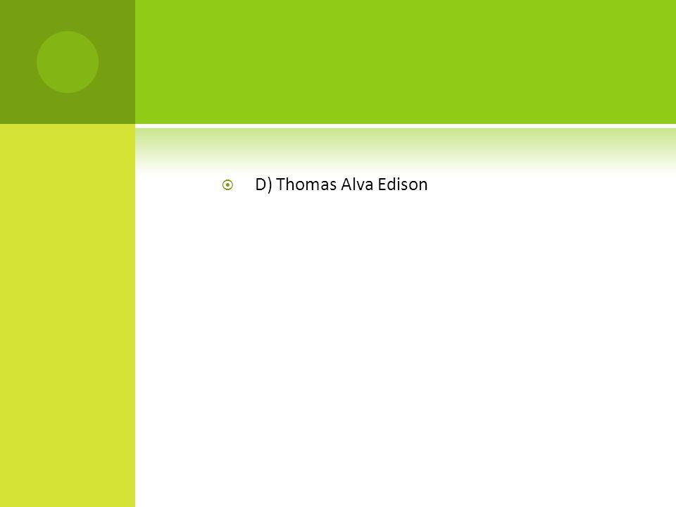D) Thomas Alva Edison