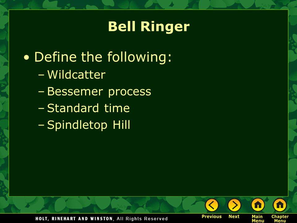 Bell Ringer Define the following: Wildcatter Bessemer process