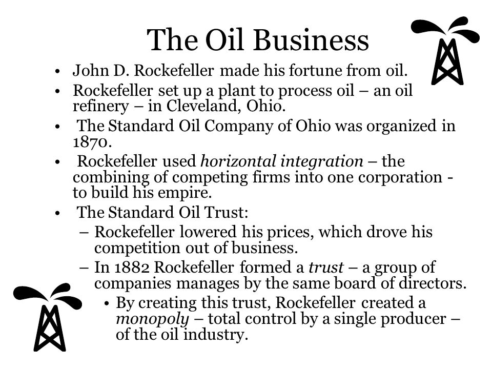 The Oil Business John D. Rockefeller made his fortune from oil.