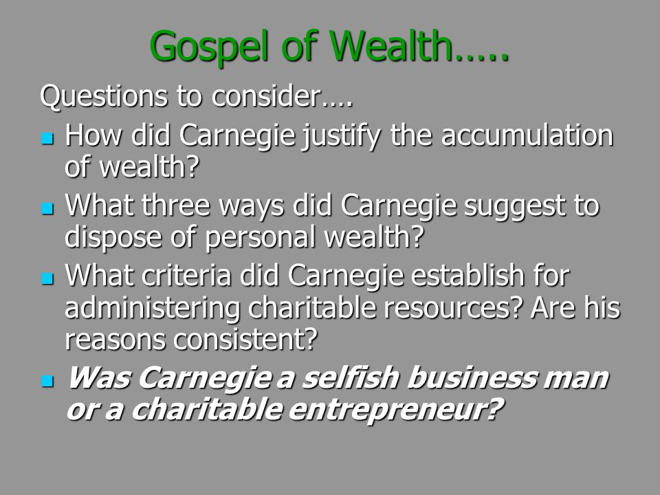 Gospel of Wealth….. Questions to consider….