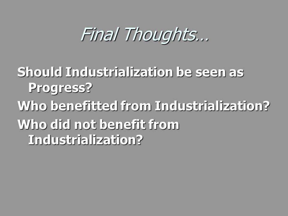 Final Thoughts… Should Industrialization be seen as Progress