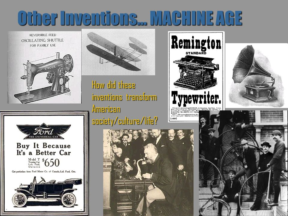 Other Inventions… MACHINE AGE
