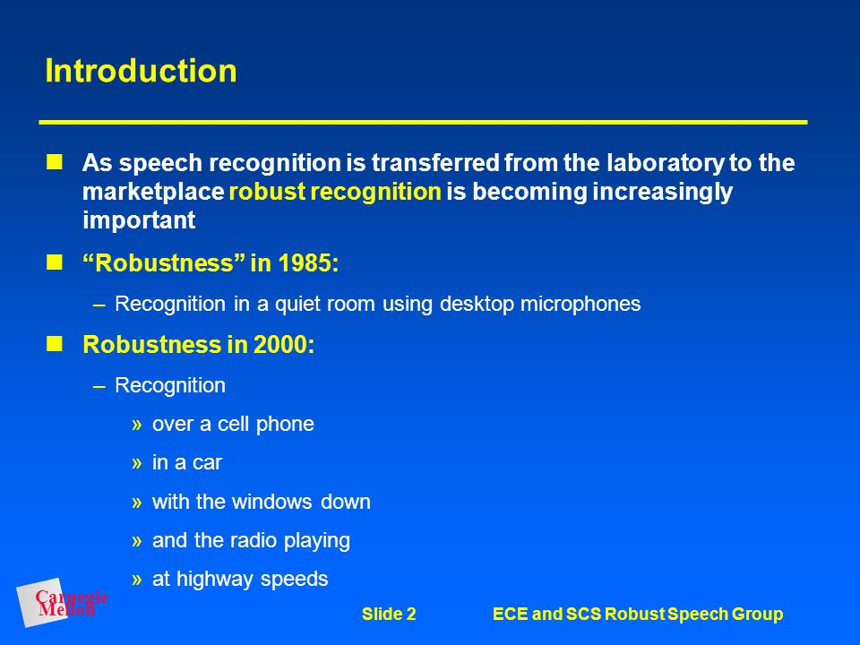Introduction As speech recognition is transferred from the laboratory to the marketplace robust recognition is becoming increasingly important.
