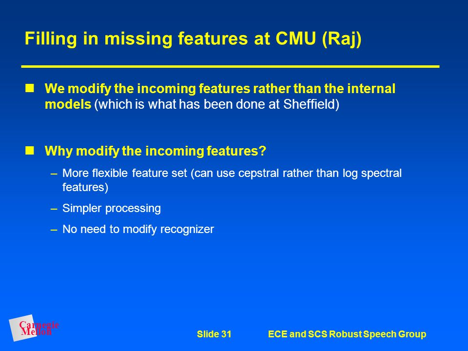 Filling in missing features at CMU (Raj)