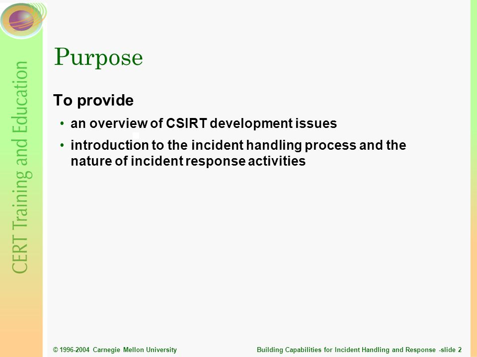 Purpose To provide an overview of CSIRT development issues