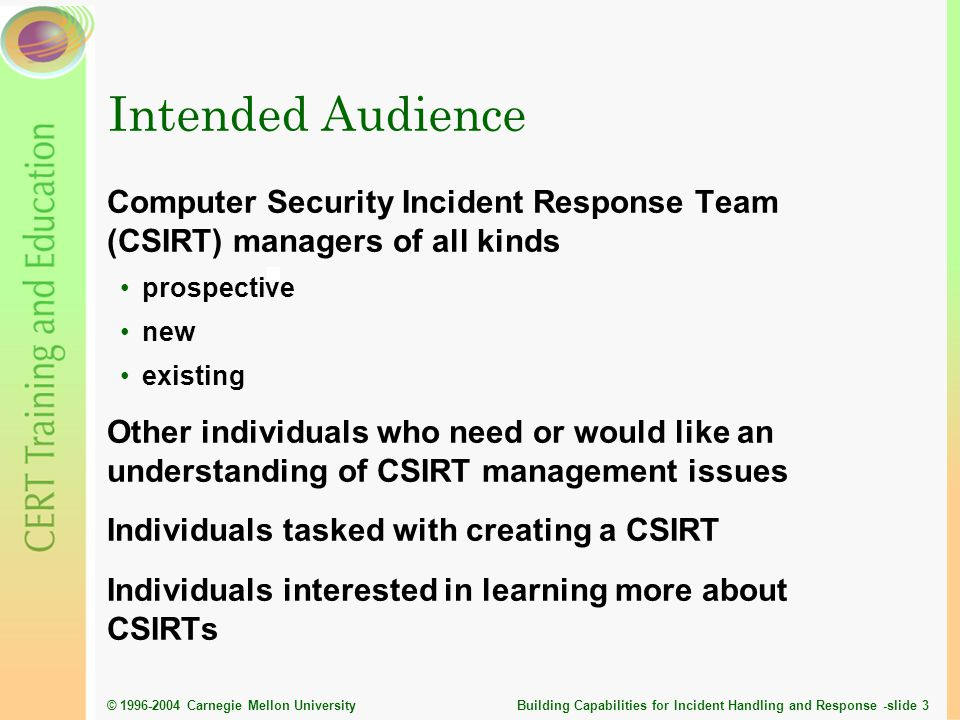 Intended Audience Computer Security Incident Response Team (CSIRT) managers of all kinds. prospective.