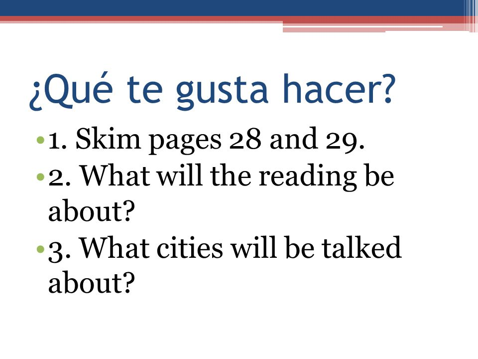 ¿Qué te gusta hacer 1. Skim pages 28 and 29.