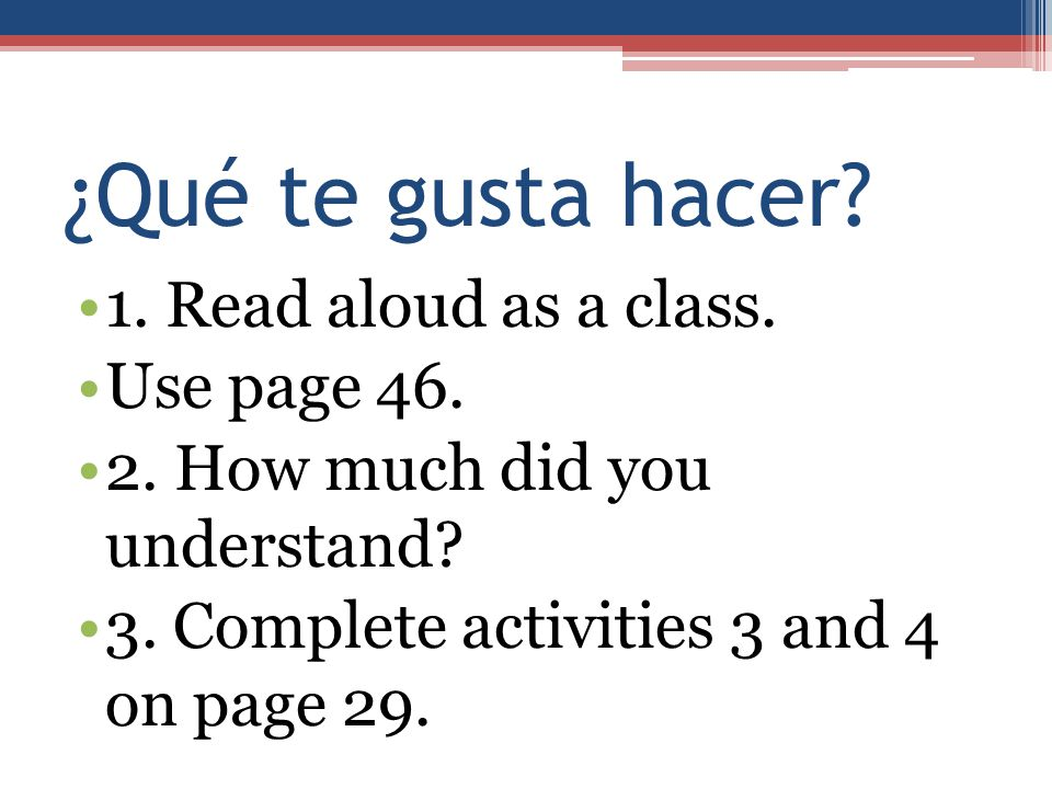¿Qué te gusta hacer 1. Read aloud as a class. Use page 46.