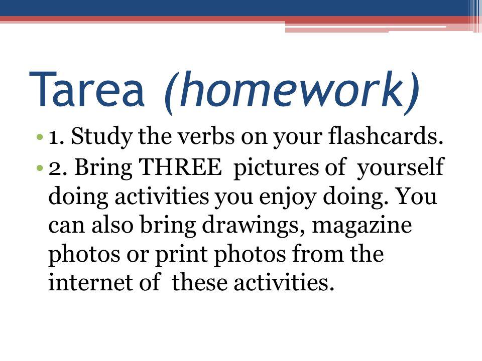 Tarea (homework) 1. Study the verbs on your flashcards.