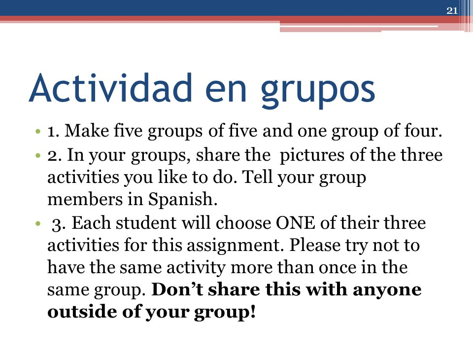 Actividad en grupos 1. Make five groups of five and one group of four.