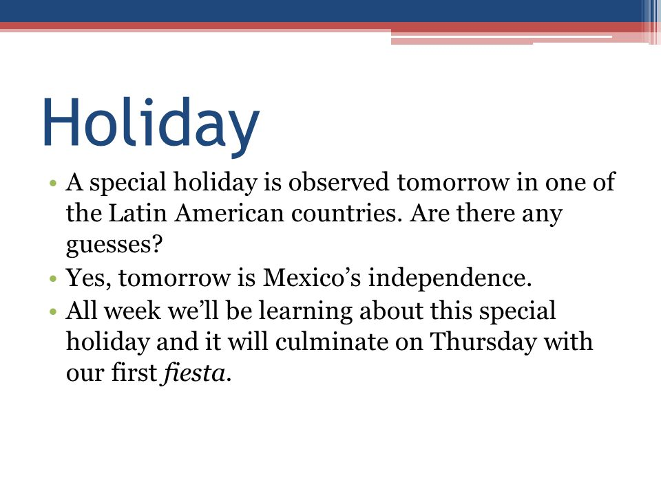 Holiday A special holiday is observed tomorrow in one of the Latin American countries. Are there any guesses