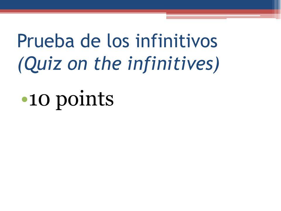 Prueba de los infinitivos (Quiz on the infinitives)