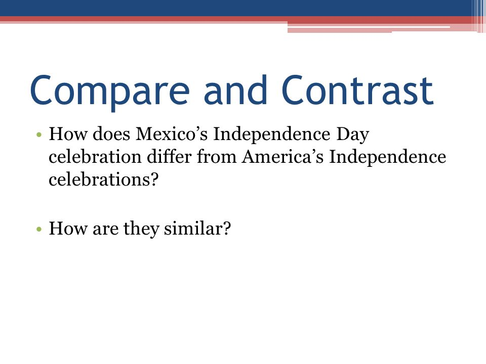 Compare and Contrast How does Mexico's Independence Day celebration differ from America's Independence celebrations
