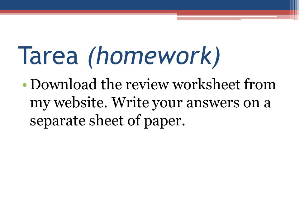 Tarea (homework) Download the review worksheet from my website.