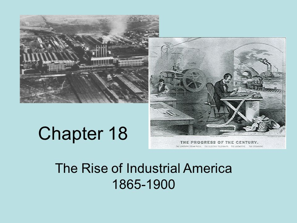 The Rise of Industrial America 1865-1900