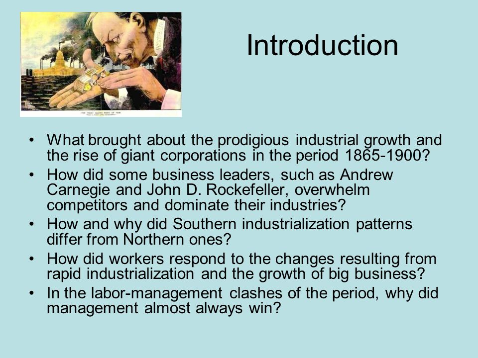 Introduction What brought about the prodigious industrial growth and the rise of giant corporations in the period 1865-1900