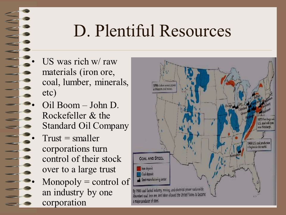 D. Plentiful Resources US was rich w/ raw materials (iron ore, coal, lumber, minerals, etc)