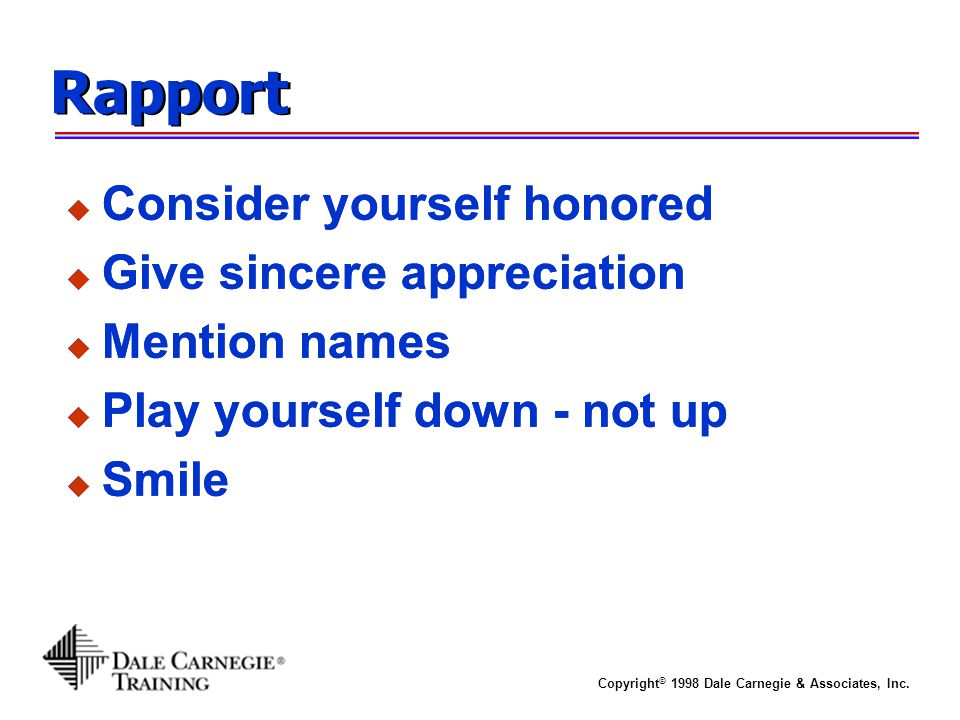 Rapport Consider yourself honored Give sincere appreciation