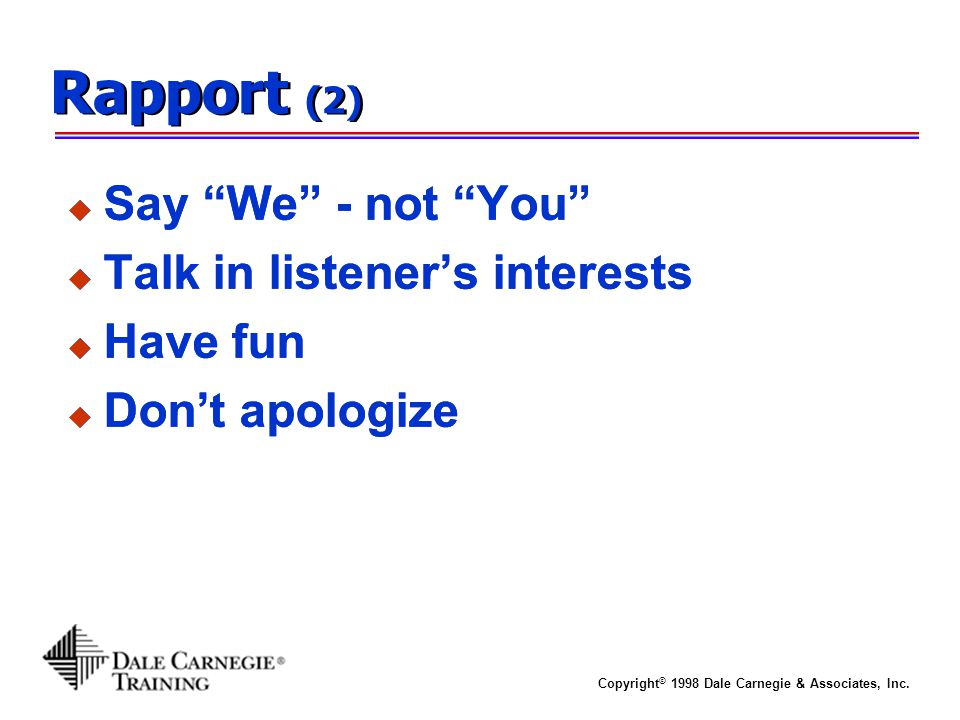 Rapport (2) Say We - not You Talk in listener's interests Have fun