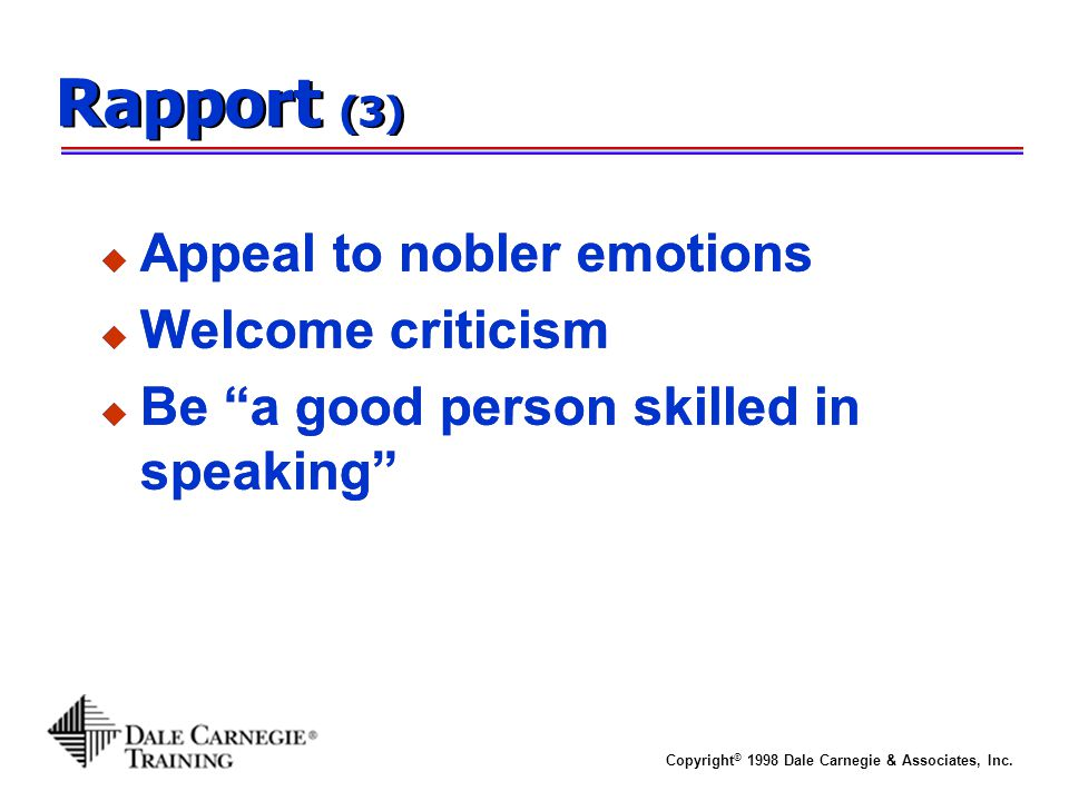 Rapport (3) Appeal to nobler emotions Welcome criticism