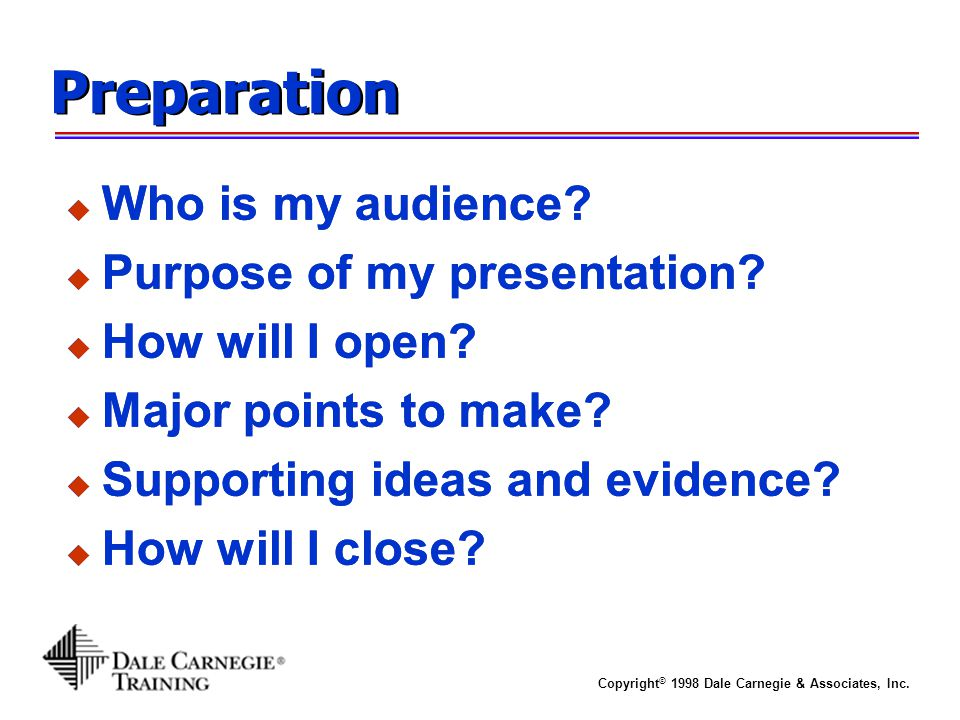 Preparation Who is my audience Purpose of my presentation