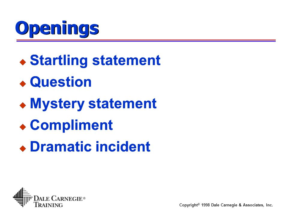 Openings Startling statement Question Mystery statement Compliment