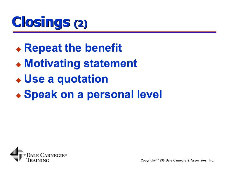 Closings (2) Repeat the benefit Motivating statement Use a quotation