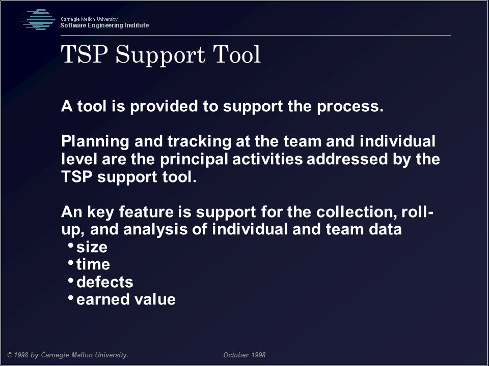 TSP Support Tool A tool is provided to support the process.