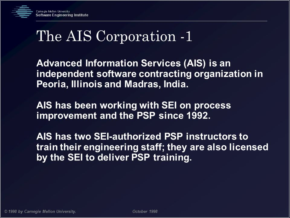 The AIS Corporation -1 Advanced Information Services (AIS) is an independent software contracting organization in Peoria, Illinois and Madras, India.