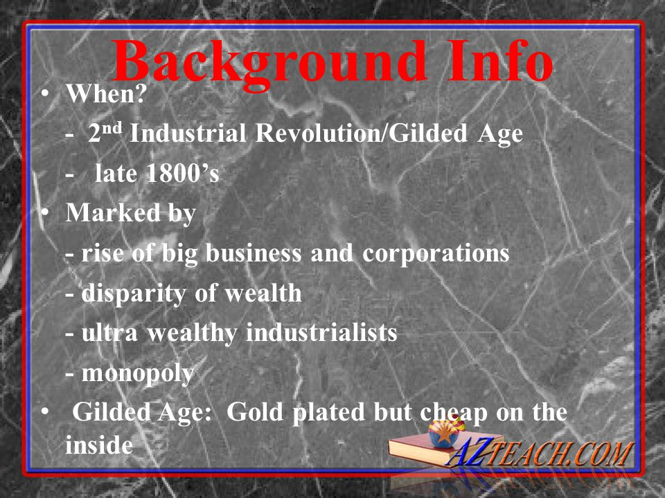 Background Info When - 2nd Industrial Revolution/Gilded Age