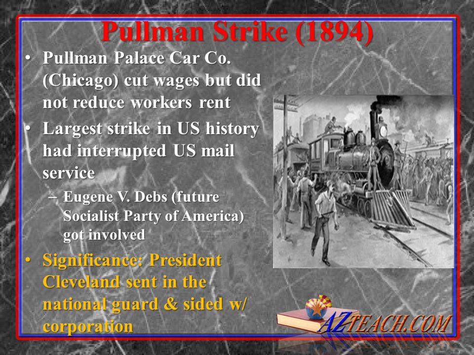 Pullman Strike (1894) Pullman Palace Car Co. (Chicago) cut wages but did not reduce workers rent.