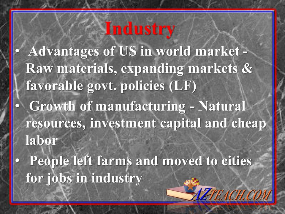 Industry Advantages of US in world market - Raw materials, expanding markets & favorable govt. policies (LF)